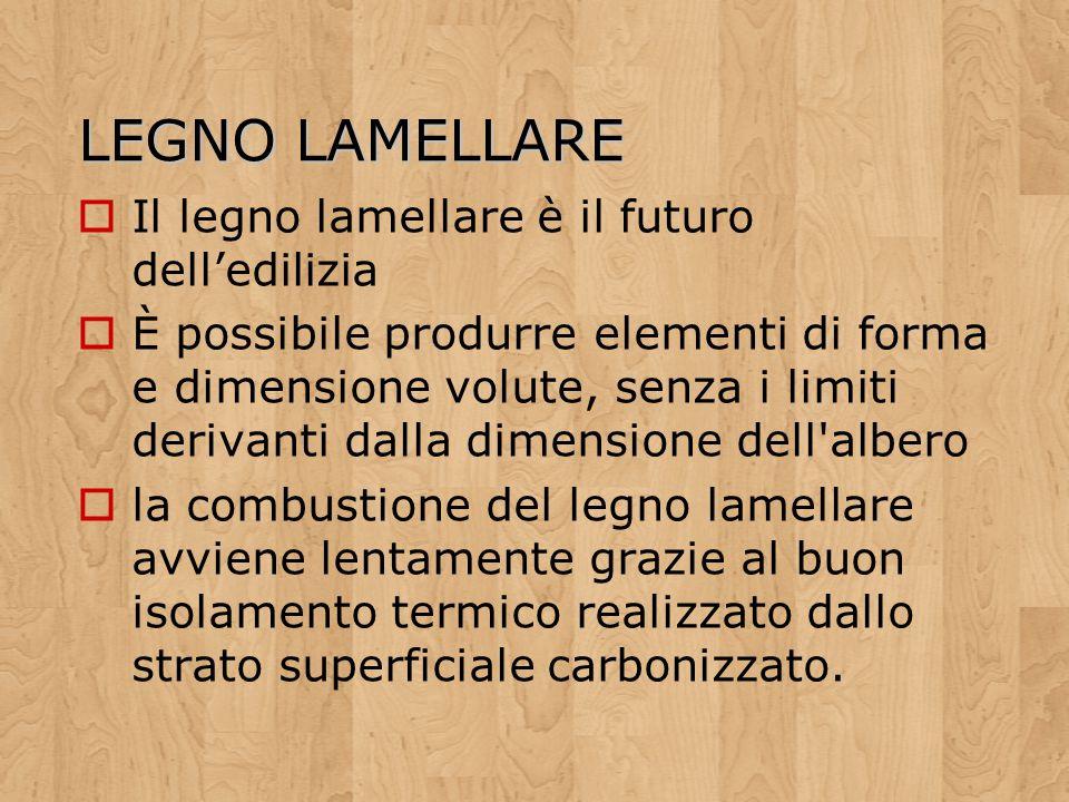LEGNO LAMELLARE Il legno lamellare è il futuro delledilizia È possibile produrre elementi di forma e dimensione volute, senza i limiti derivanti dalla