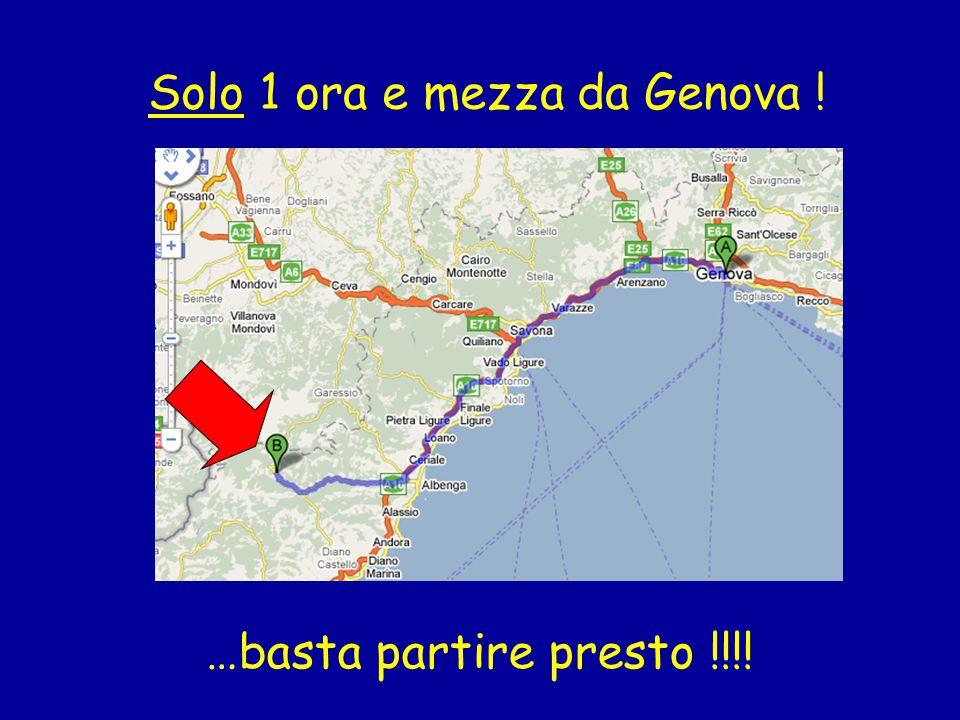 Solo 1 ora e mezza da Genova ! …basta partire presto !!!!