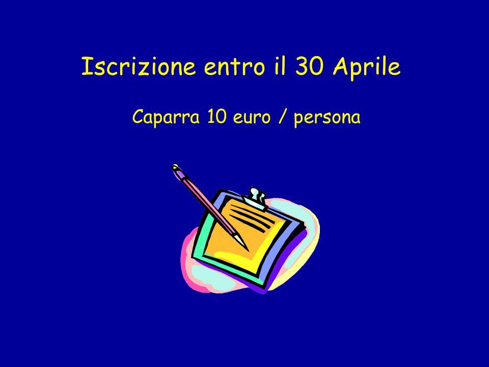 Iscrizione entro il 30 Aprile Caparra 10 euro / persona