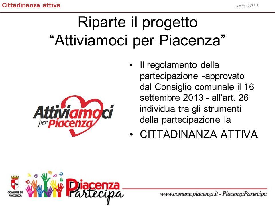 Riparte il progetto Attiviamoci per Piacenza Il regolamento della partecipazione -approvato dal Consiglio comunale il 16 settembre 2013 - allart. 26 i