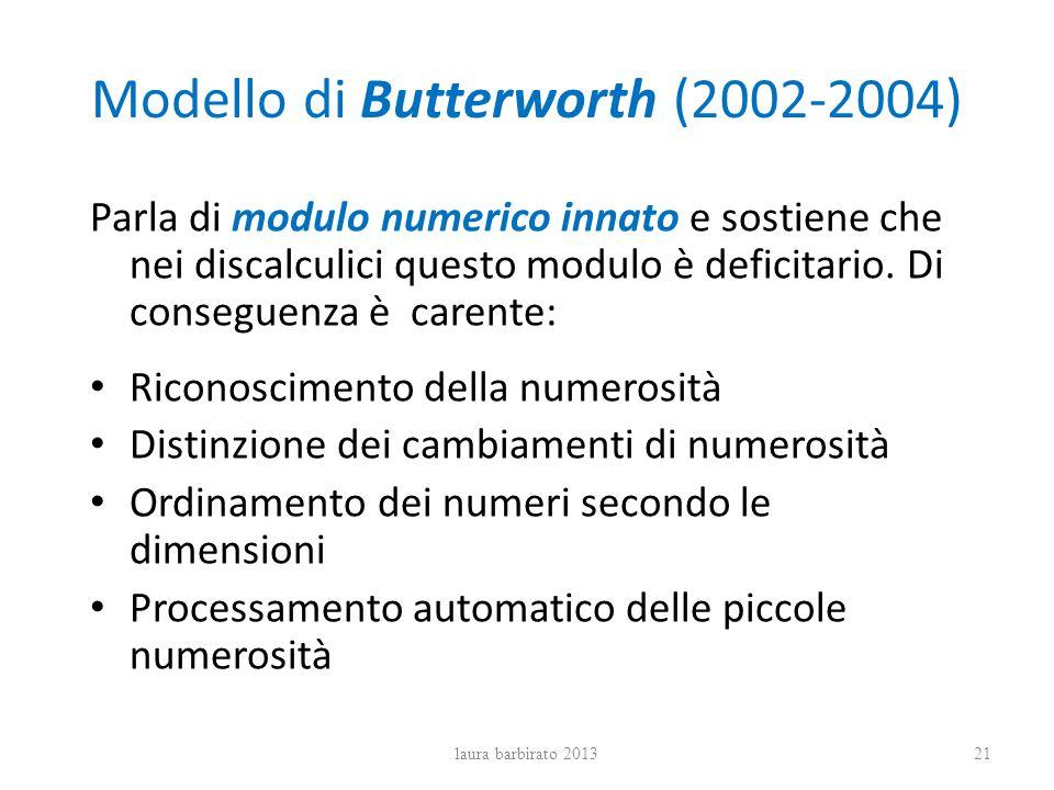 Modello di Butterworth (2002-2004) Parla di modulo numerico innato e sostiene che nei discalculici questo modulo è deficitario. Di conseguenza è caren