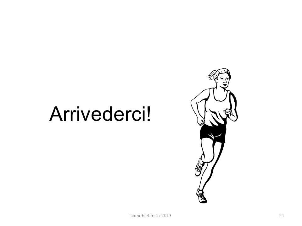 Arrivederci! 24laura barbirato 2013