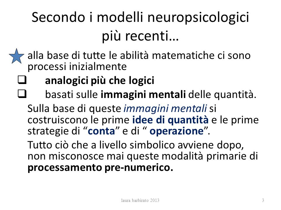 Secondo i modelli neuropsicologici più recenti… alla base di tutte le abilità matematiche ci sono processi inizialmente analogici più che logici basat