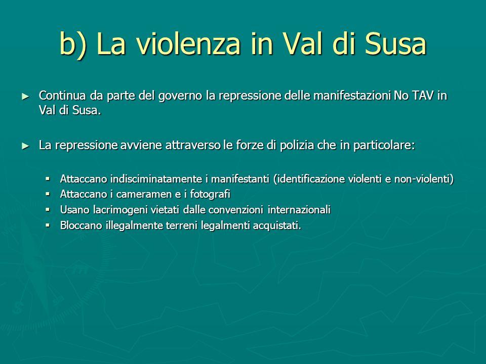 b) La violenza in Val di Susa Continua da parte del governo la repressione delle manifestazioni No TAV in Val di Susa. Continua da parte del governo l
