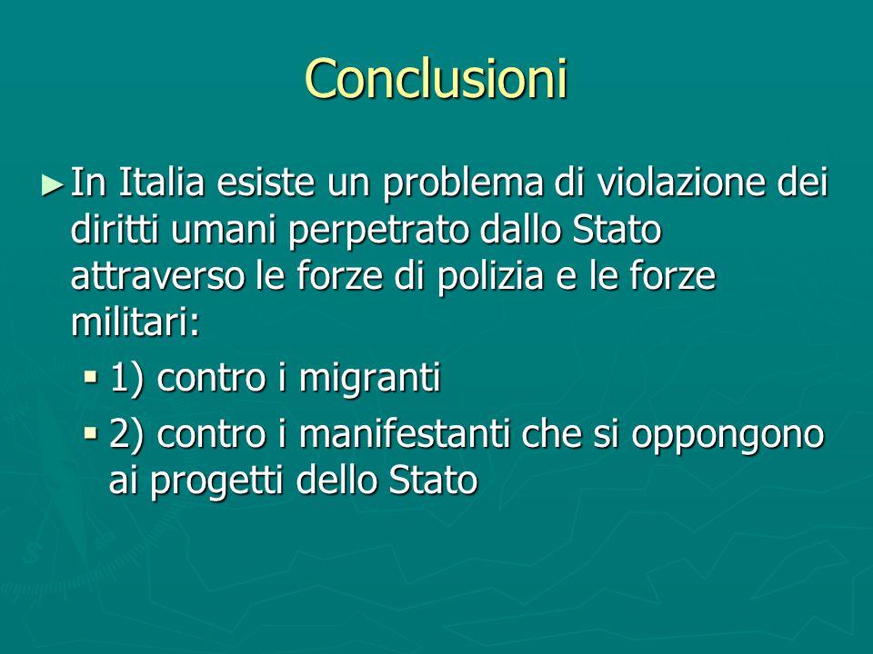 Conclusioni In Italia esiste un problema di violazione dei diritti umani perpetrato dallo Stato attraverso le forze di polizia e le forze militari: In