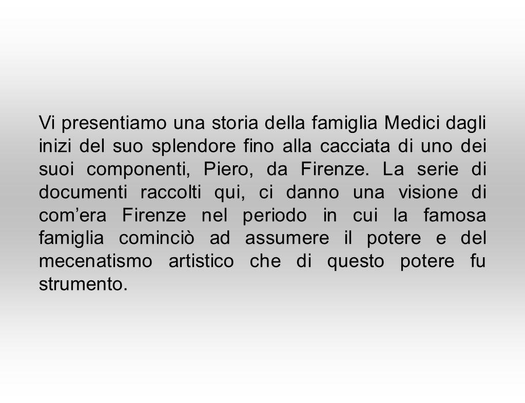 Vi presentiamo una storia della famiglia Medici dagli inizi del suo splendore fino alla cacciata di uno dei suoi componenti, Piero, da Firenze. La ser