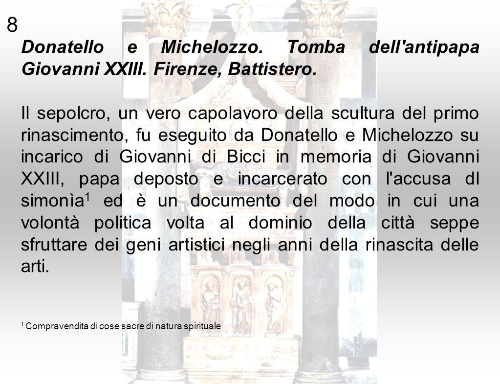 8 Donatello e Michelozzo. Tomba dell'antipapa Giovanni XXIII. Firenze, Battistero. Il sepolcro, un vero capolavoro della scultura del primo rinascimen