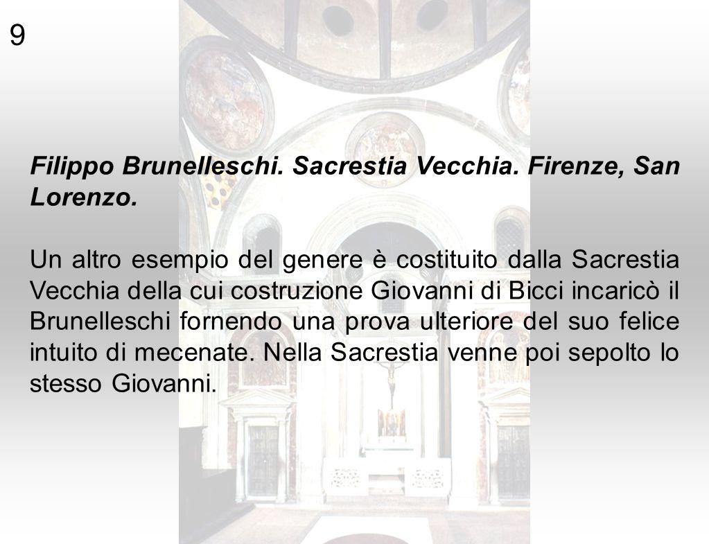 9 Filippo Brunelleschi. Sacrestia Vecchia. Firenze, San Lorenzo. Un altro esempio del genere è costituito dalla Sacrestia Vecchia della cui costruzion