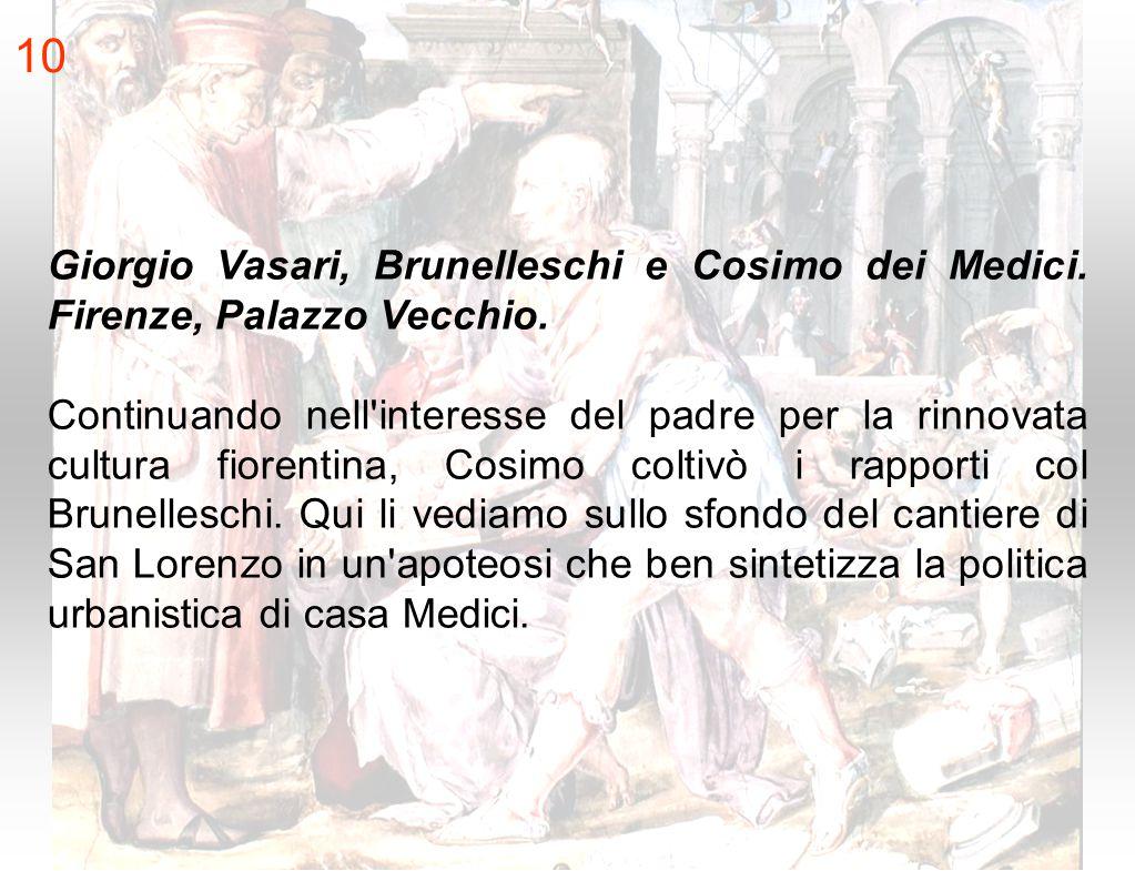 Giorgio Vasari, Brunelleschi e Cosimo dei Medici. Firenze, Palazzo Vecchio. Continuando nell'interesse del padre per la rinnovata cultura fiorentina,
