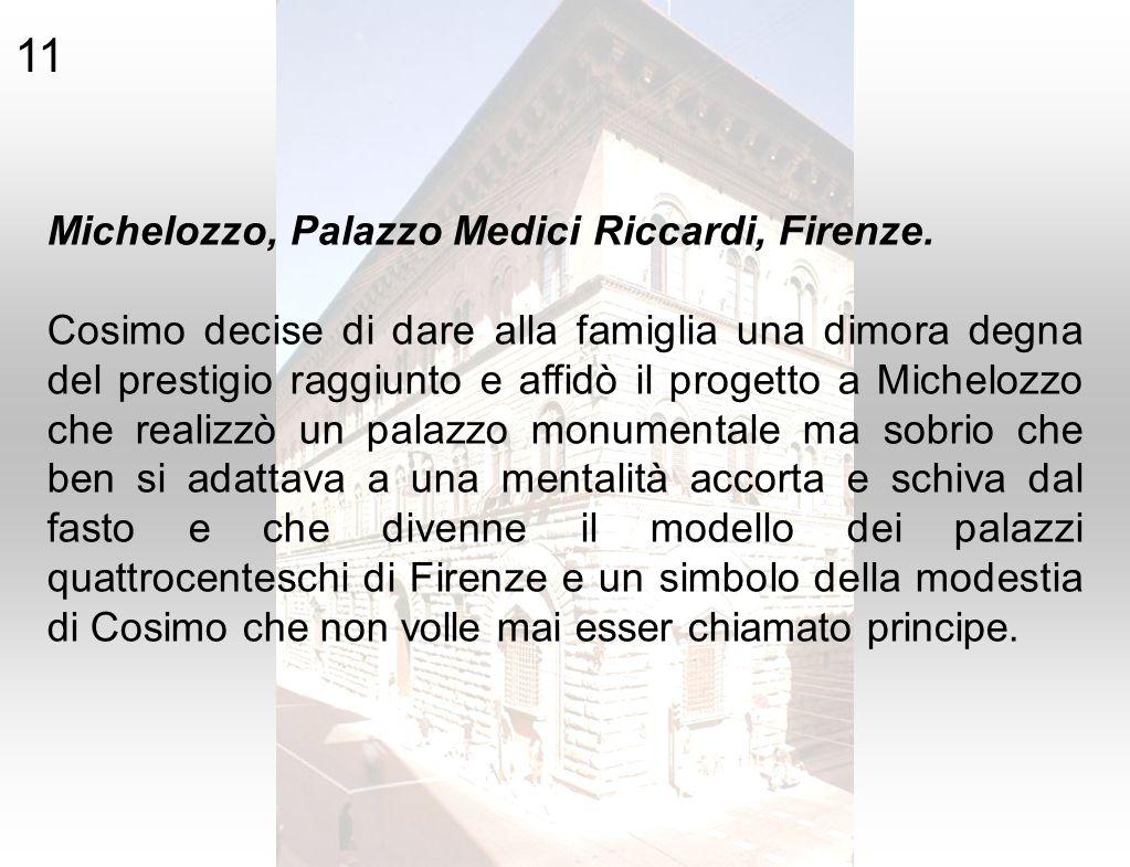 Michelozzo, Palazzo Medici Riccardi, Firenze. Cosimo decise di dare alla famiglia una dimora degna del prestigio raggiunto e affidò il progetto a Mich