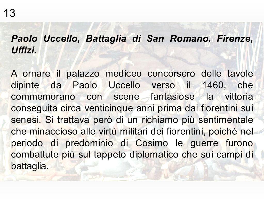 Paolo Uccello, Battaglia di San Romano. Firenze, Uffizi. A ornare il palazzo mediceo concorsero delle tavole dipinte da Paolo Uccello verso il 1460, c
