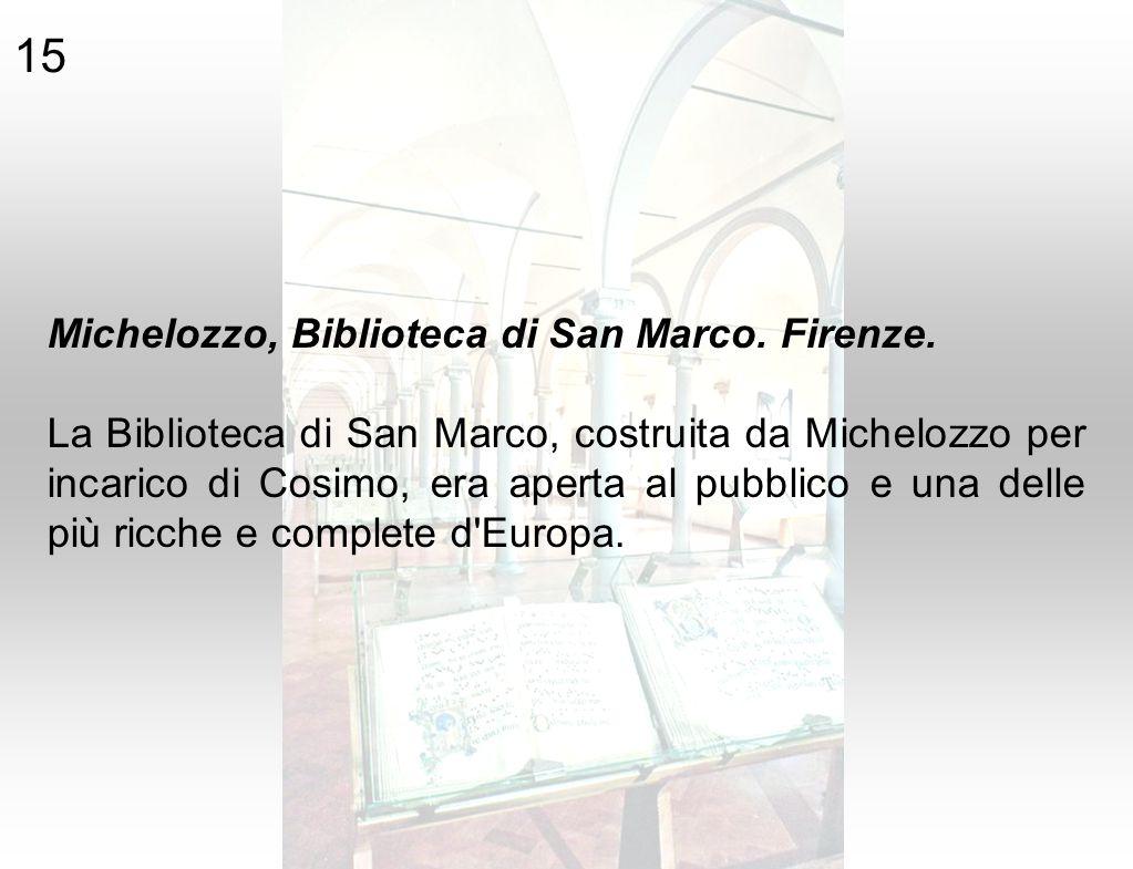 Michelozzo, Biblioteca di San Marco. Firenze. La Biblioteca di San Marco, costruita da Michelozzo per incarico di Cosimo, era aperta al pubblico e una