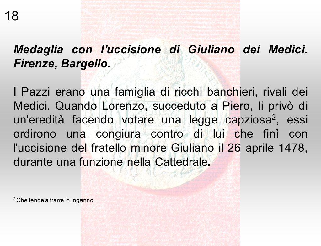 Medaglia con l'uccisione di Giuliano dei Medici. Firenze, Bargello. I Pazzi erano una famiglia di ricchi banchieri, rivali dei Medici. Quando Lorenzo,