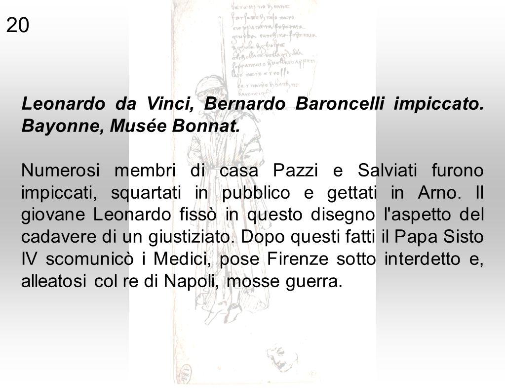 Leonardo da Vinci, Bernardo Baroncelli impiccato. Bayonne, Musée Bonnat. Numerosi membri di casa Pazzi e Salviati furono impiccati, squartati in pubbl