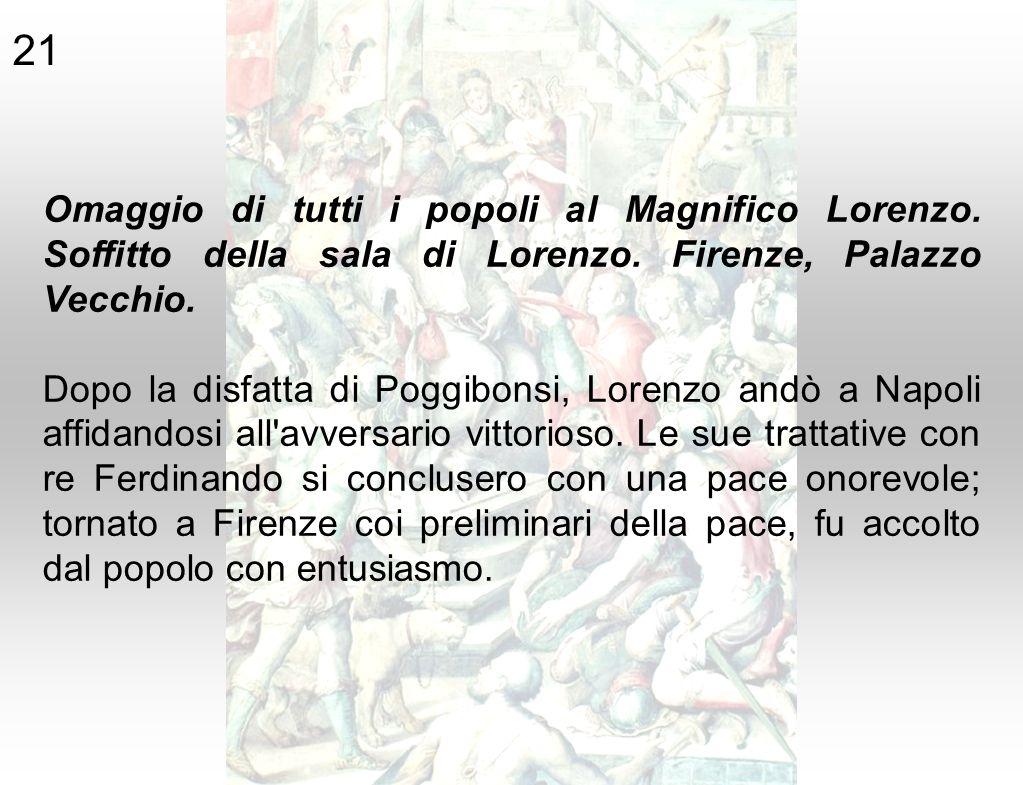 Omaggio di tutti i popoli al Magnifico Lorenzo. Soffitto della sala di Lorenzo. Firenze, Palazzo Vecchio. Dopo la disfatta di Poggibonsi, Lorenzo andò