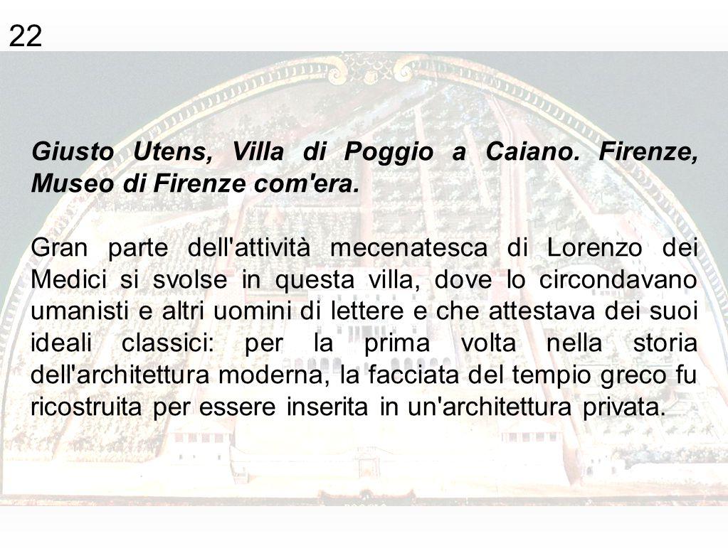 Giusto Utens, Villa di Poggio a Caiano. Firenze, Museo di Firenze com'era. Gran parte dell'attività mecenatesca di Lorenzo dei Medici si svolse in que