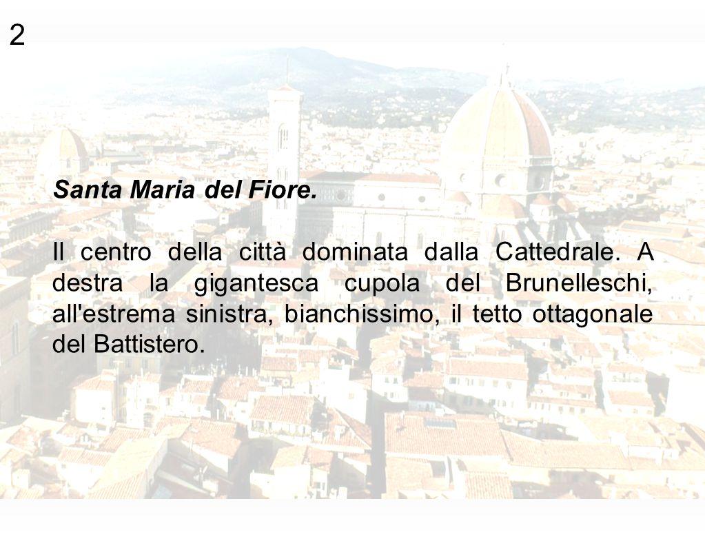 2 Santa Maria del Fiore. Il centro della città dominata dalla Cattedrale. A destra la gigantesca cupola del Brunelleschi, all'estrema sinistra, bianch