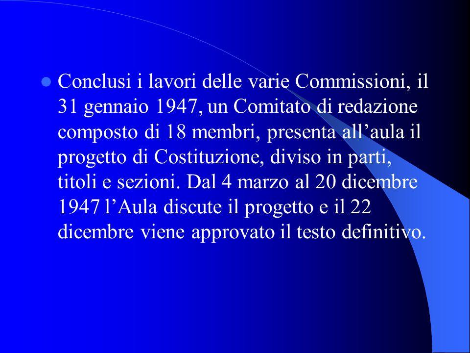 Conclusi i lavori delle varie Commissioni, il 31 gennaio 1947, un Comitato di redazione composto di 18 membri, presenta allaula il progetto di Costituzione, diviso in parti, titoli e sezioni.