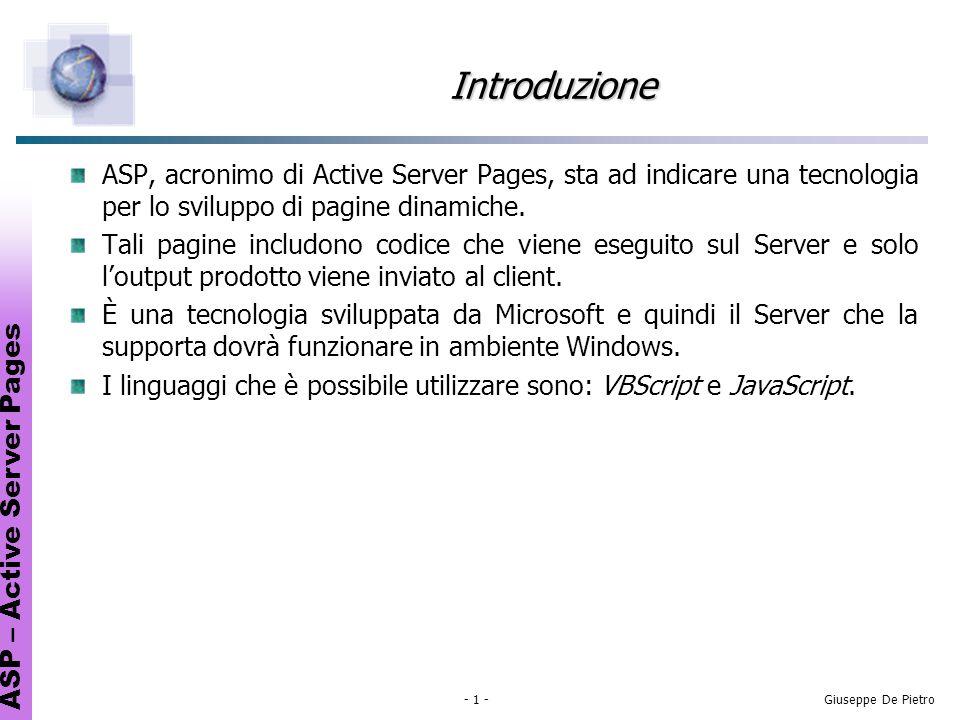 ASP – Active Server Pages - 1 -Giuseppe De Pietro Introduzione ASP, acronimo di Active Server Pages, sta ad indicare una tecnologia per lo sviluppo di pagine dinamiche.