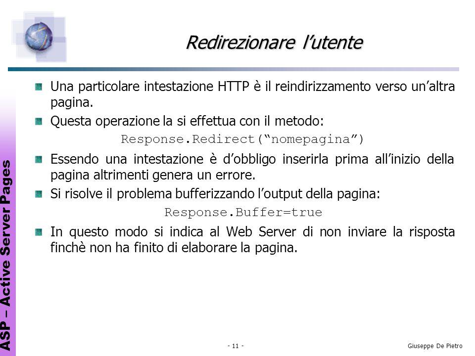 ASP – Active Server Pages - 11 -Giuseppe De Pietro Redirezionare lutente Una particolare intestazione HTTP è il reindirizzamento verso unaltra pagina.