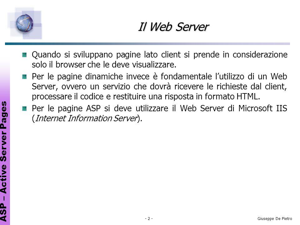 ASP – Active Server Pages - 13 -Giuseppe De Pietro Oggetto Request Loggetto Request raccoglie in input sia i dati inviati dal client che quelli dell ambiente del Web Server.