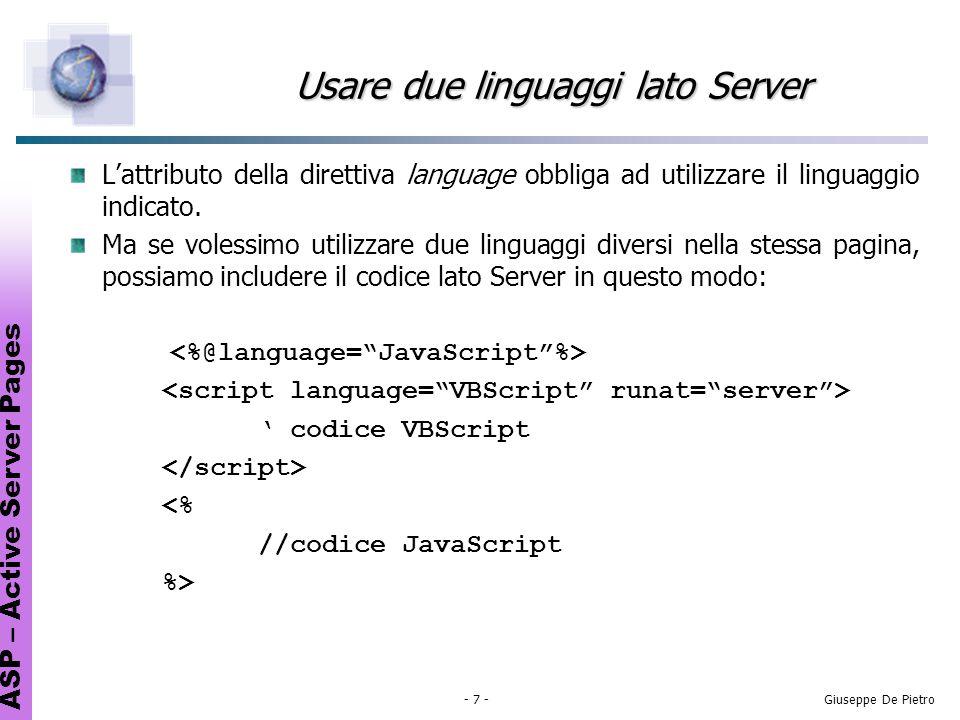 ASP – Active Server Pages - 8 -Giuseppe De Pietro Oggetti built-in JavaScript è un ottimo linguaggio ad oggetti.