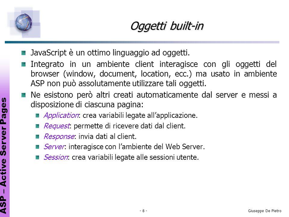 ASP – Active Server Pages - 9 -Giuseppe De Pietro Oggetto Response È loggetto che si occupa di inviare dati dal Server al client.