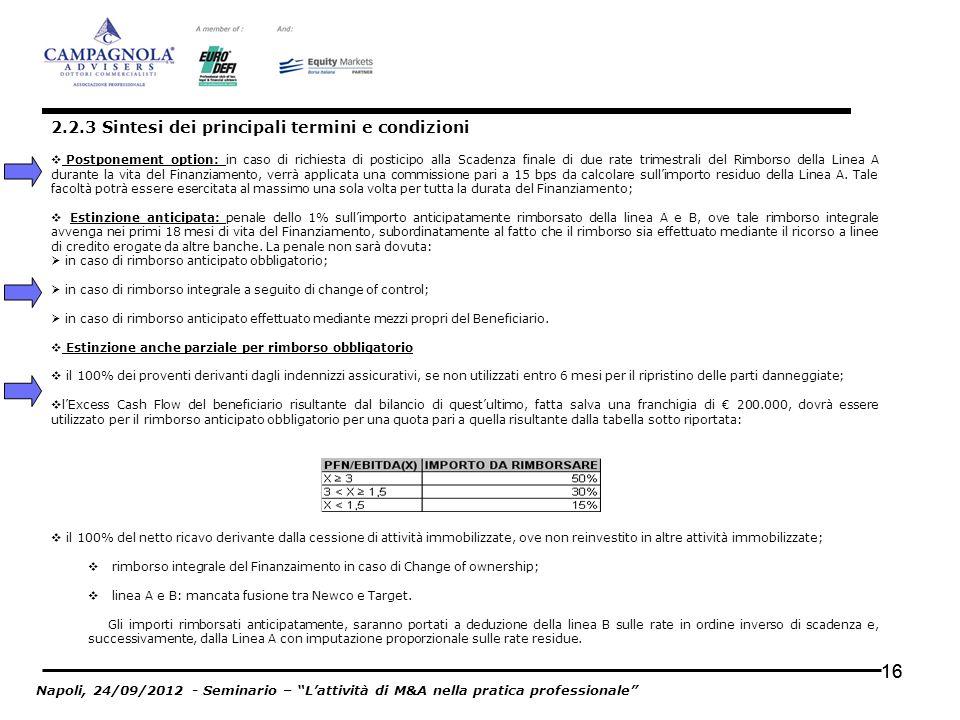 16 Postponement option: in caso di richiesta di posticipo alla Scadenza finale di due rate trimestrali del Rimborso della Linea A durante la vita del