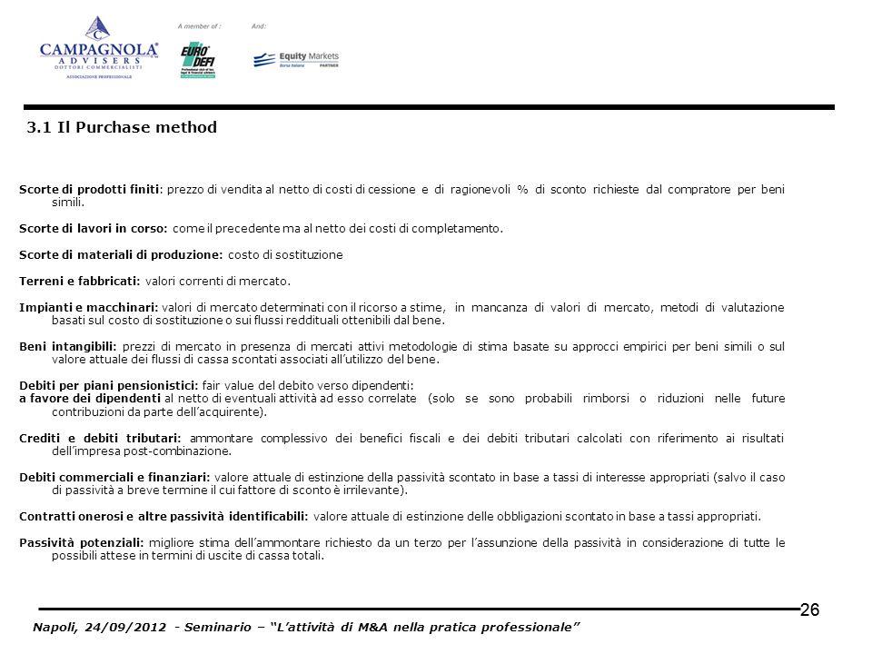26 3.1 Il Purchase method Scorte di prodotti finiti: prezzo di vendita al netto di costi di cessione e di ragionevoli % di sconto richieste dal compra