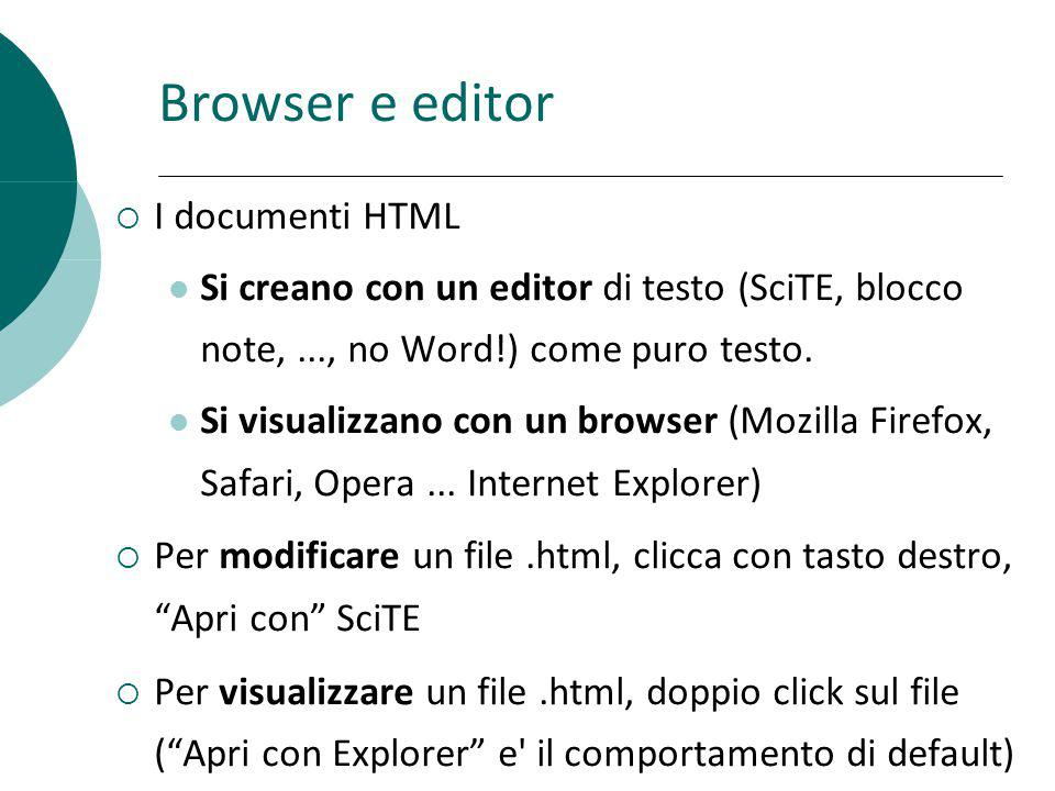 Browser e editor I documenti HTML Si creano con un editor di testo (SciTE, blocco note,..., no Word!) come puro testo. Si visualizzano con un browser