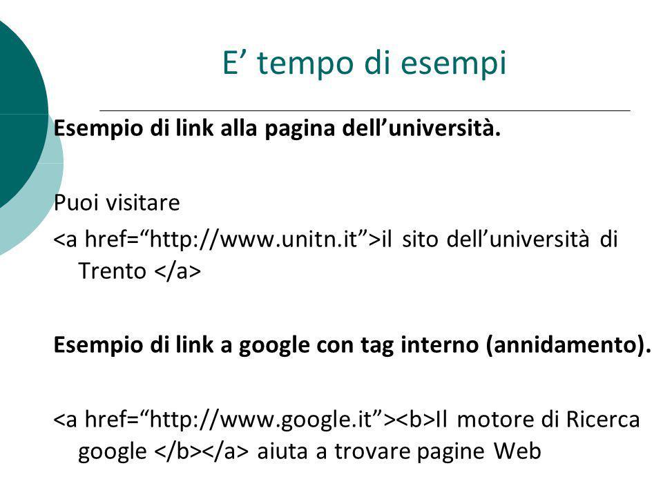 E tempo di esempi Esempio di link alla pagina delluniversità. Puoi visitare il sito delluniversità di Trento Esempio di link a google con tag interno