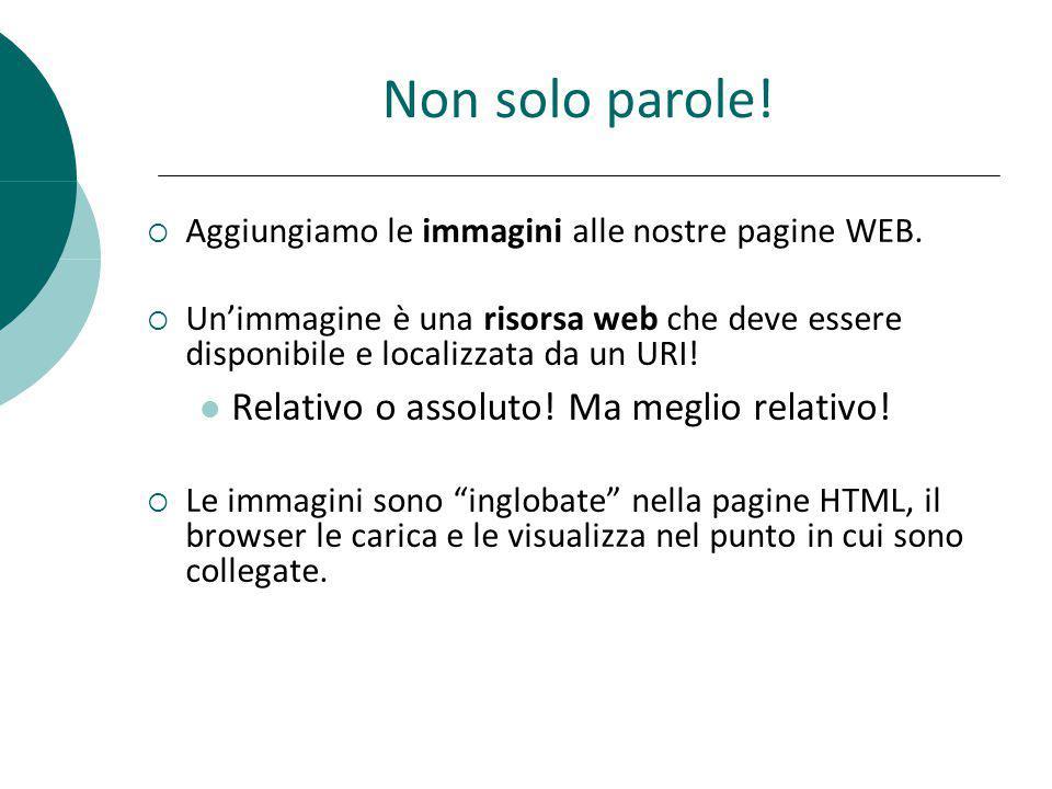 Non solo parole! Aggiungiamo le immagini alle nostre pagine WEB. Unimmagine è una risorsa web che deve essere disponibile e localizzata da un URI! Rel