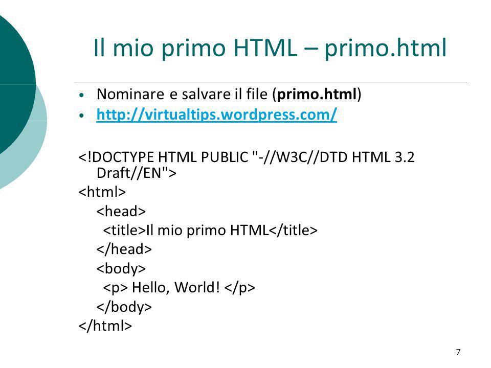Il mio primo HTML – primo.html Nominare e salvare il file (primo.html) http://virtualtips.wordpress.com/ Il mio primo HTML Hello, World! 7