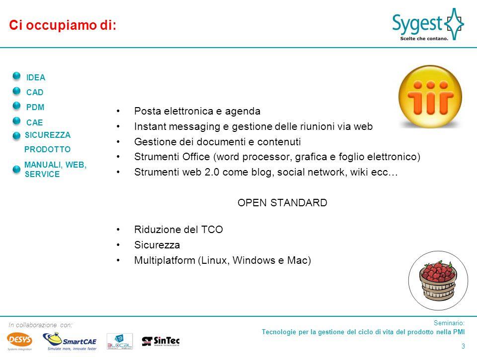 Seminario: Tecnologie per la gestione del ciclo di vita del prodotto nella PMI 14 In collaborazione con: IDEA CAD PDM CAE SICUREZZA PRODOTTO MANUALI, WEB, SERVICE TFIM