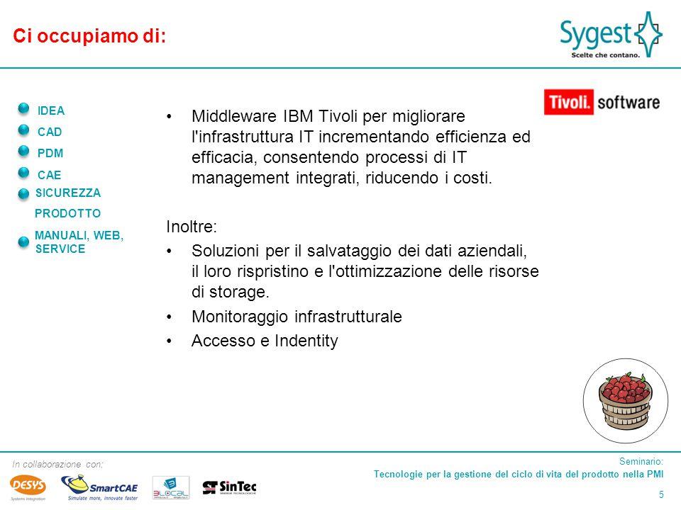 Seminario: Tecnologie per la gestione del ciclo di vita del prodotto nella PMI 16 In collaborazione con: IDEA CAD PDM CAE SICUREZZA PRODOTTO MANUALI, WEB, SERVICE Stefano Maestri