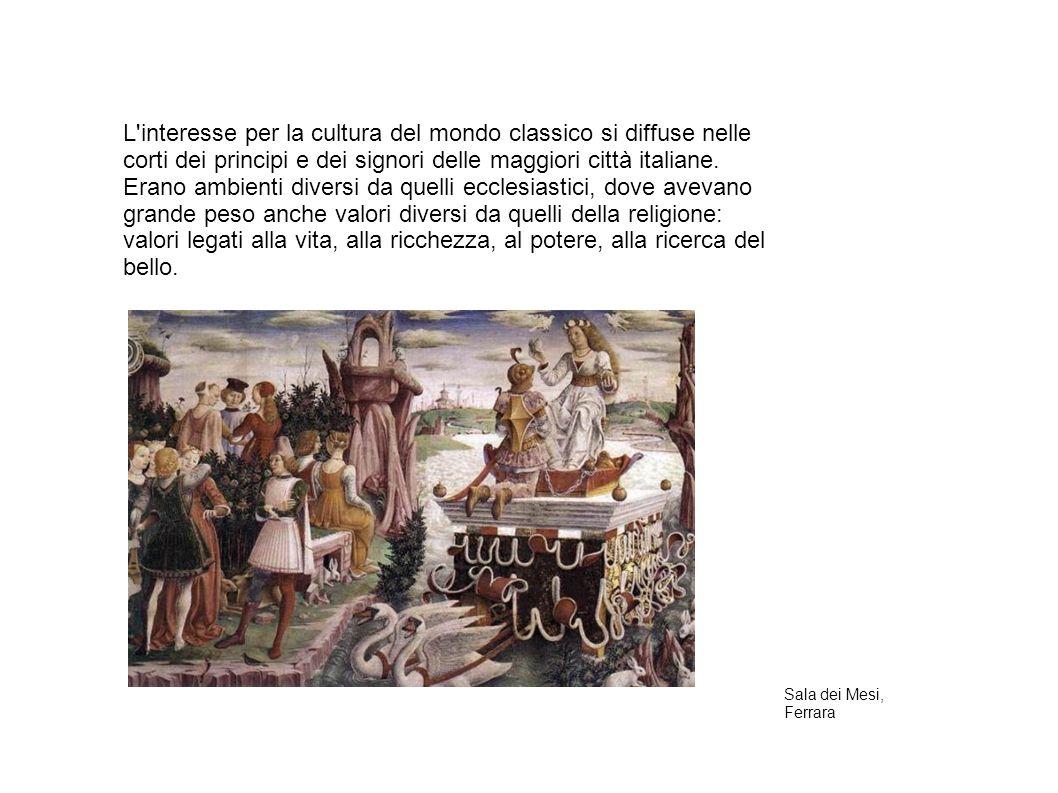 L interesse per la cultura del mondo classico si diffuse nelle corti dei principi e dei signori delle maggiori città italiane.