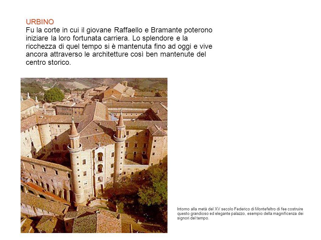 URBINO Fu la corte in cui il giovane Raffaello e Bramante poterono iniziare la loro fortunata carriera.