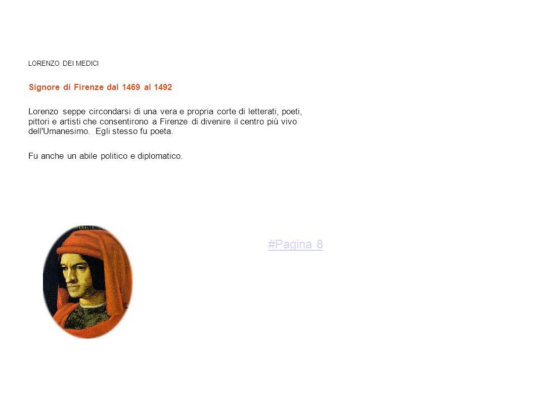 LORENZO DEI MEDICI Signore di Firenze dal 1469 al 1492 Lorenzo seppe circondarsi di una vera e propria corte di letterati, poeti, pittori e artisti ch