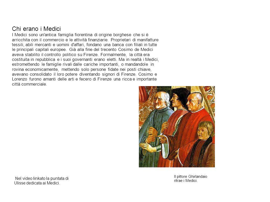 Chi erano i Medici I Medici sono un'antica famiglia fiorentina di origine borghese che si è arricchita con il commercio e le attività finanziarie. Pro