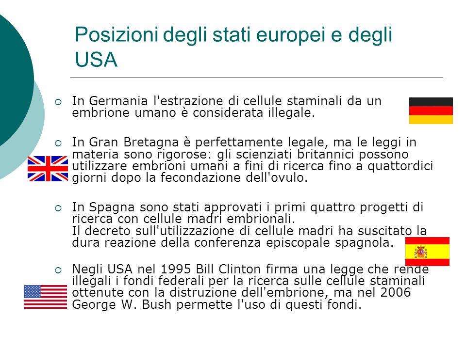 Posizioni degli stati europei e degli USA In Germania l'estrazione di cellule staminali da un embrione umano è considerata illegale. In Gran Bretagna