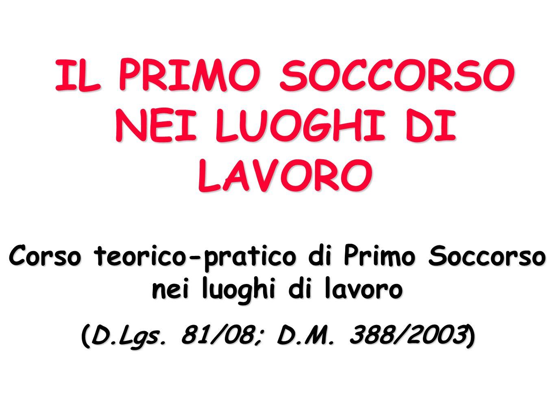 IL PRIMO SOCCORSO NEI LUOGHI DI LAVORO Corso teorico-pratico di Primo Soccorso nei luoghi di lavoro (D.Lgs.