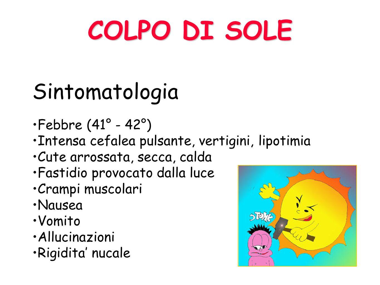 COLPO DI SOLE esposizione diretta È causato dall esposizione diretta dellorganismo al sole, con conseguente vasodilatazione dei vasi cerebrali