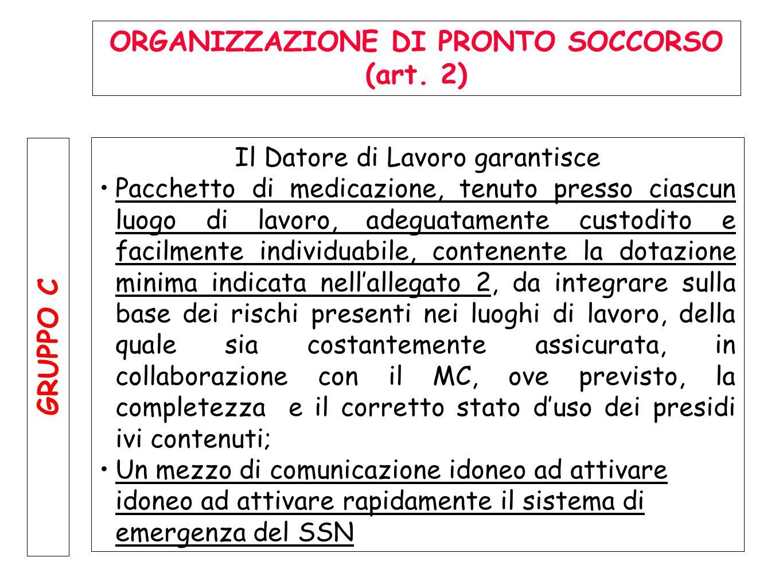 ORGANIZZAZIONE DI PRONTO SOCCORSO (art. 2) GRUPPO B Il Datore di Lavoro garantisce Cassetta di pronto soccorso, tenuta presso ciascun luogo di lavoro,