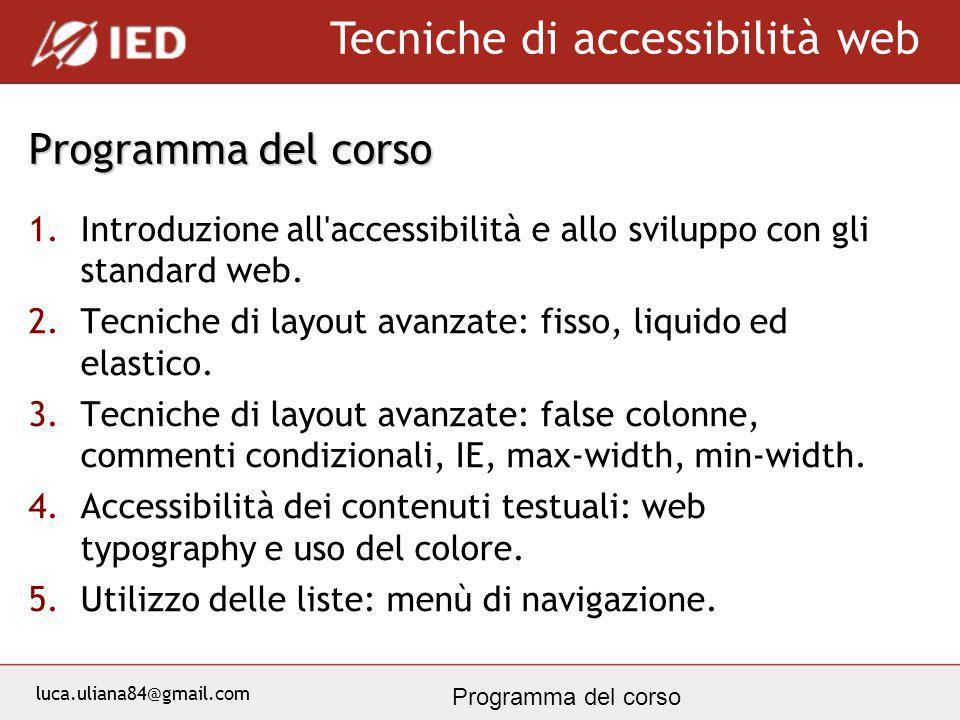 luca.uliana84@gmail.com Tecniche di accessibilità web Programma del corso 1.Introduzione all'accessibilità e allo sviluppo con gli standard web. 2.Tec