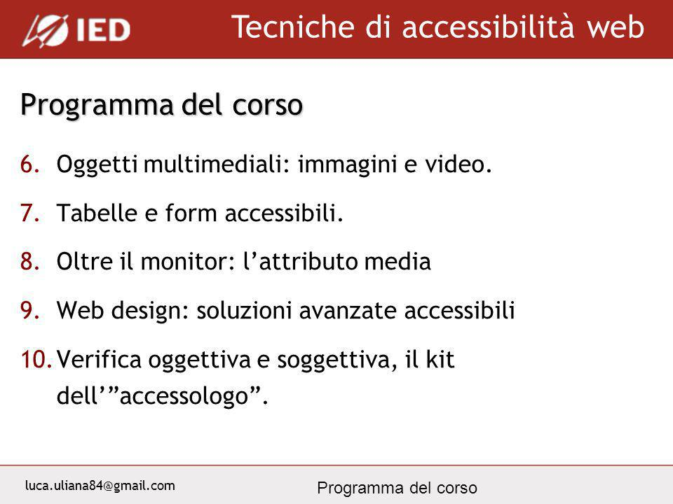 luca.uliana84@gmail.com Tecniche di accessibilità web Programma del corso 6.Oggetti multimediali: immagini e video. 7.Tabelle e form accessibili. 8.Ol
