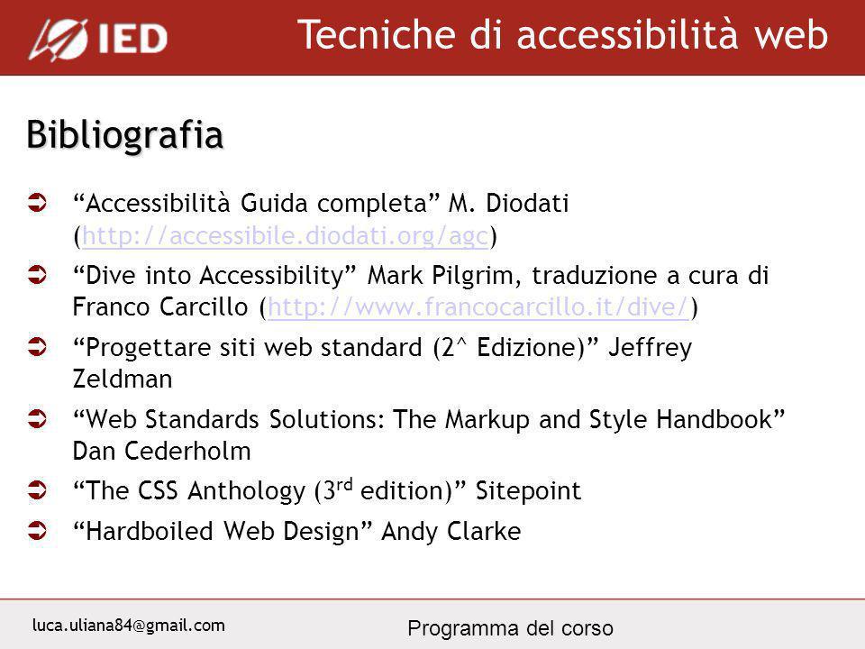 luca.uliana84@gmail.com Tecniche di accessibilità web Programma del corso Sitografia (in italiano) www.diodati.org www.webaccessibile.org www.pubbliaccesso.it www.usabile.it lau.csi.it www.w3c.it www.html.it