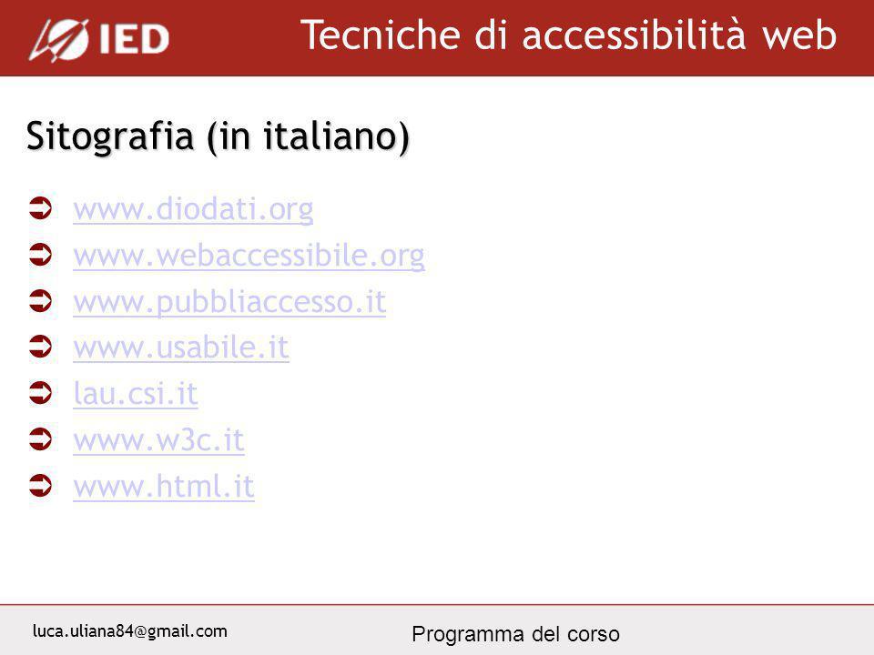 luca.uliana84@gmail.com Tecniche di accessibilità web Programma del corso Sitografia (in italiano) www.diodati.org www.webaccessibile.org www.pubbliac