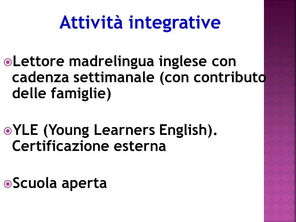 Attività integrative Lettore madrelingua inglese con cadenza settimanale (con contributo delle famiglie) YLE (Young Learners English).