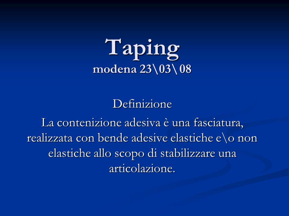 Taping modena 23\03\08 Definizione La contenizione adesiva è una fasciatura, realizzata con bende adesive elastiche e\o non elastiche allo scopo di st