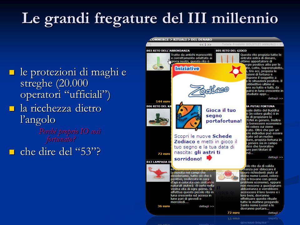 Le grandi fregature del III millennio le protezioni di maghi e streghe (20.000 operatori ufficiali) le protezioni di maghi e streghe (20.000 operatori